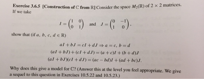 Exercise 3.6.5 [Construction of C from R] Consider the space M2(R) of 2 x 2 matrices. If we take 0 1 and (0 -1 1 0 show that