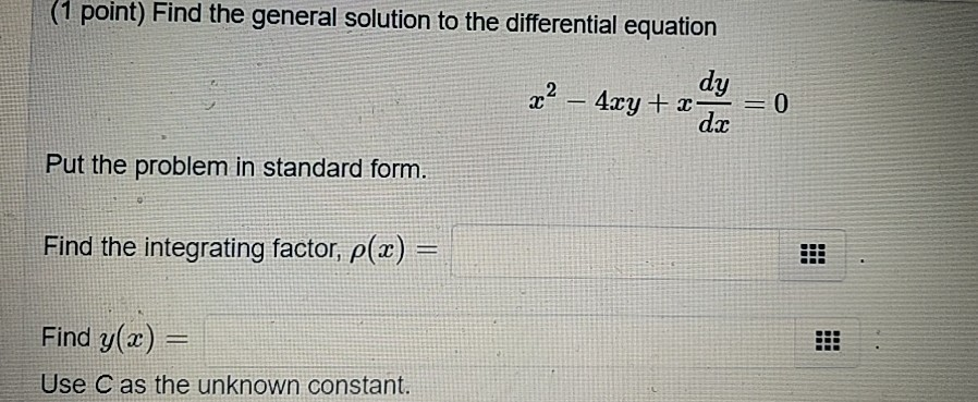 (1 point) Find the general solution to the differential equation dy daz Put the problem in standard form. Find the integrating factor, p) Find y(z) Use C as the unknown constant.