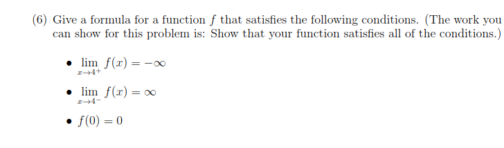 (6) Give a formula for a function f that satisfies the following conditions. (The work you can show for this problem is: Show that your function satisfies all of the conditions.) lim f(x) =-oo
