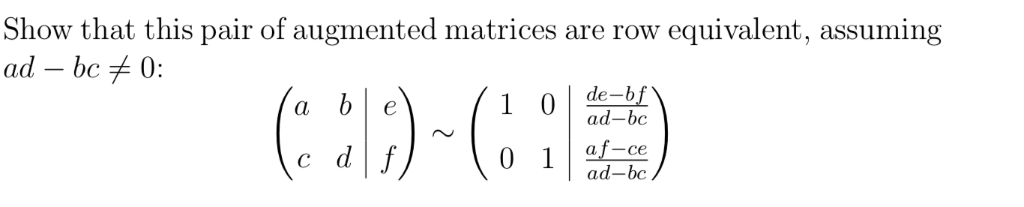 Show that this pair of augmented matrices are row equivalent, assuming a b e c d f ad-bc af-ce ad-bc