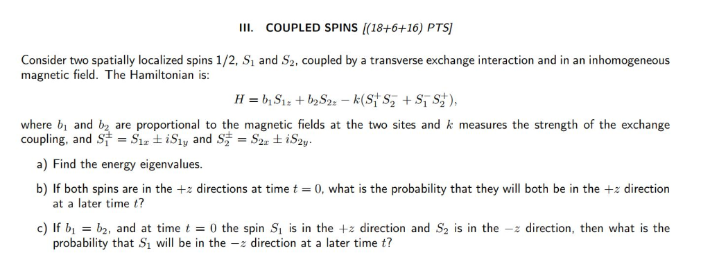 I COUPLED SPINS (18+616) PTS Consider two spatially localized spins 1/2, S and S2, coupled by a transverse exchange interacti
