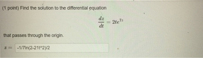 (1 point) Find the solution to the differential equation dz dt 72 that passes through the origin. 2-1/7ln(2-21tA2)2