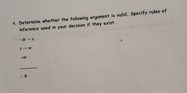 4. Determine whether the following argument is valid. Specify rules of inference used in your decision if they exist.