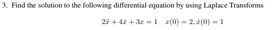 3. Find the solution to the following differential equation by using Laplace Transforms