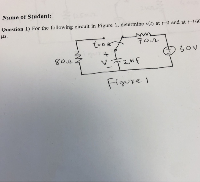Name of Student: Question 1) For the following circuit in Figure 1, determine v(t) at t-0 and at 160 με. BoM
