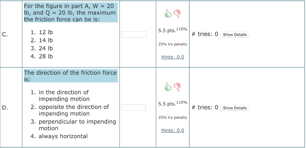 For the figure in part A, W 20 lb, and Q 20 lb, the maximum the friction force can be is: 5.5 pts. 110% 1. 12 Ib 2. 14 lb 3.