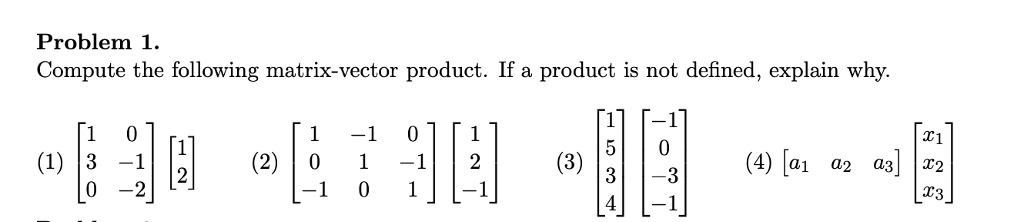 Problem 1. Compute the following matrix-vector product. If a product is not defined, explain why. T1 (2)0112 1 3-3 0 -2