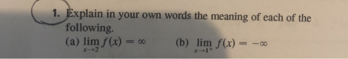 "1. Explain in your own words the meaning of each of the following. (a) lim ()(b) lim (x) "" (b) l im f(x) = -"" x-+2"