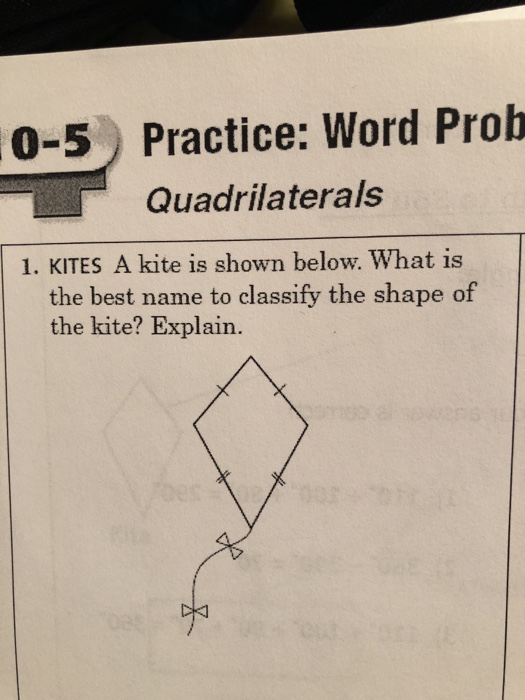 Practice: Word Prob Quadrilaterals 0-5 1. KITES A kite is shown below. What is the best name to classify the shape of the kit