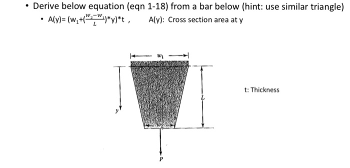 Derive below equation (en 1-18) from a bar below (hint: use similar triangle) Aly)- (w+Wy)t, Aly): Cross section area at y t: Thickness