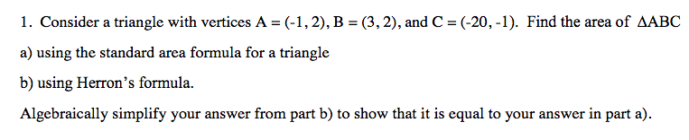 1. Consider a triangle with vertices A-(-1, 2), B-(3, 2), and C-(-20,-1). Find the area of ABC a) using the standard area for