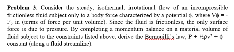 Problem 3. Consider the steady, isothermal, irrotational flow of an incompressible frictionless fluid subject only to a body
