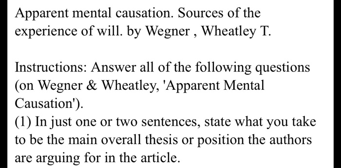 Apparent mental causation. Sources of the experience of will. by Wegner , Wheatley T. Instructions: Answer all of the followi
