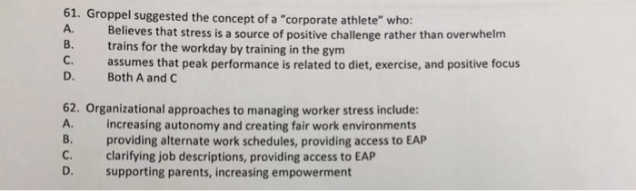 61. Groppel suggested the concept of a corporate athlete who: A. Believes that stress is a source of positive challenge rat