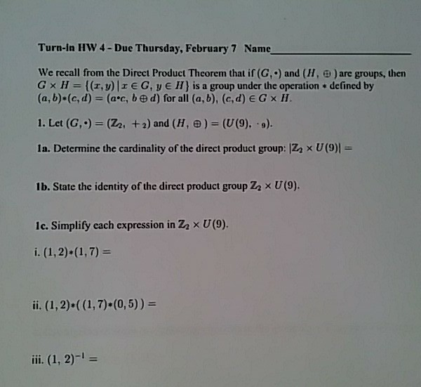Turn-in HW 4-Due Thursday, February 7 Name We recall from the Direct Product Theorem that if (G) and (H, )are groups, then G