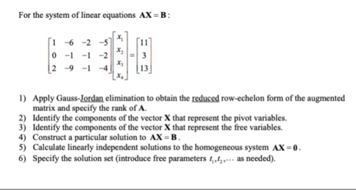 For the system of linear equations AX-B 16-2 511 0 1 -23 2 -913 Ху 1) Apply Gauss-lordan elimination to obtain the reduced ro