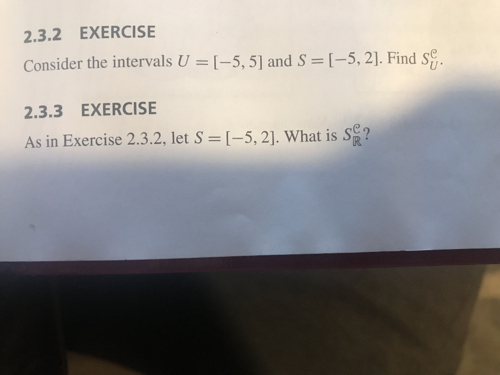 2.3.2 EXERCISE Consider the intervals U I-5,5] and S-5, 21. Find se 2.3.3 EXERCISE As in Exercise 2.3.2, let S-5,21. What is s